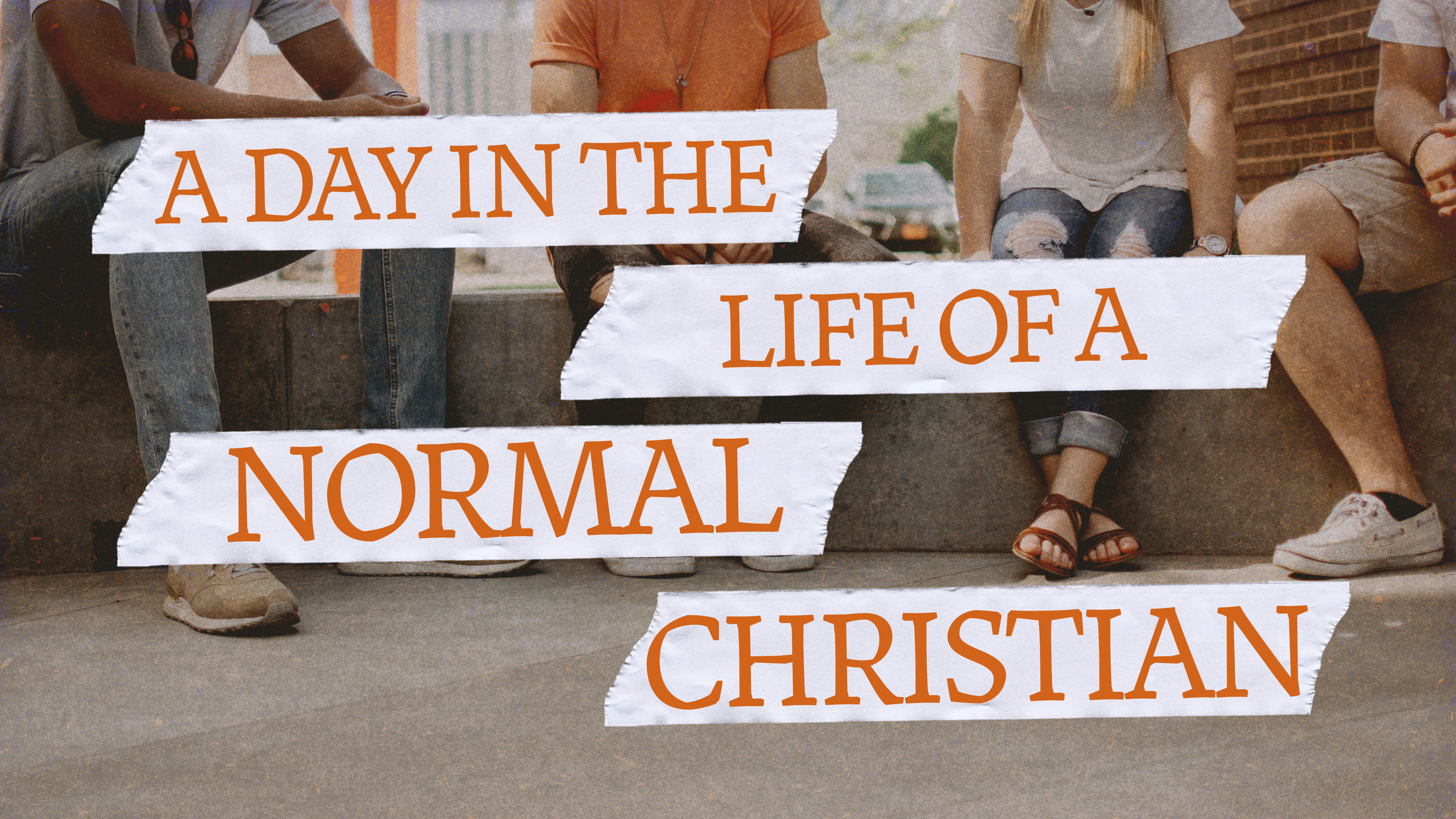 A Day in the Life of a Normal Christian