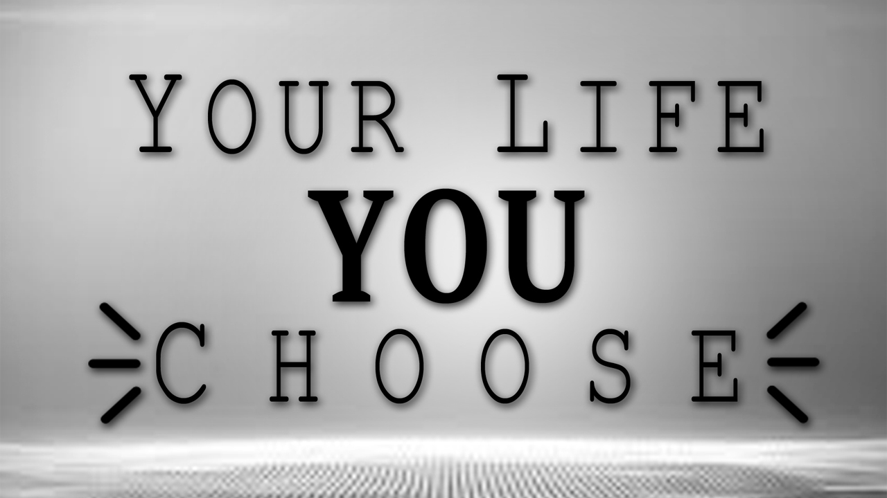 Your Life You Choose