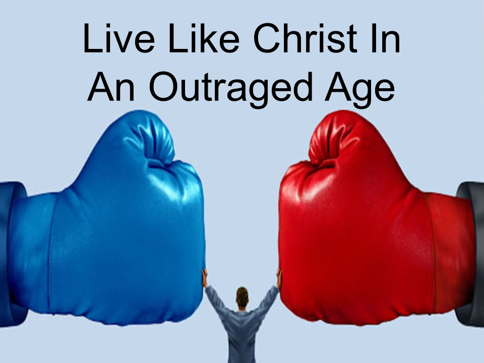 Live Like Christ in an Outraged Age