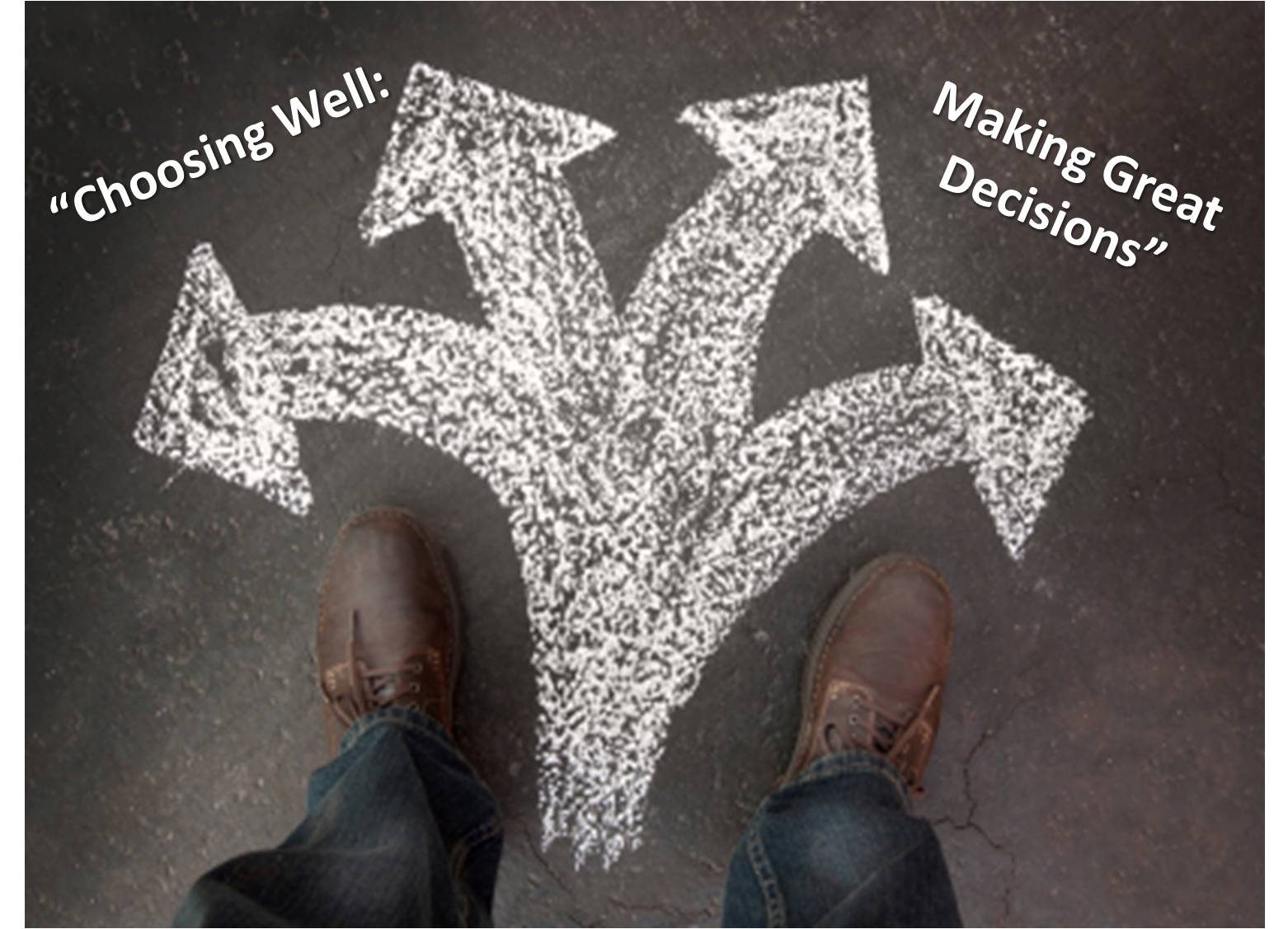 Choose Well: Making Great Decisions