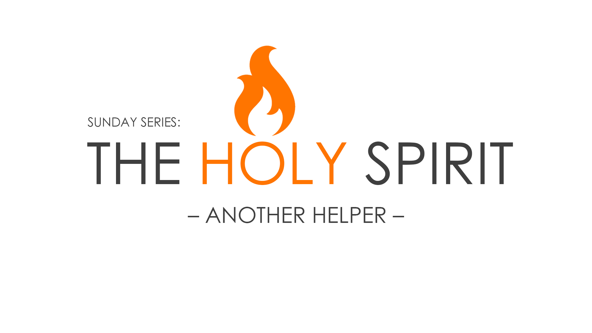 Sermon Series: The Holy Spirit - Another Helper