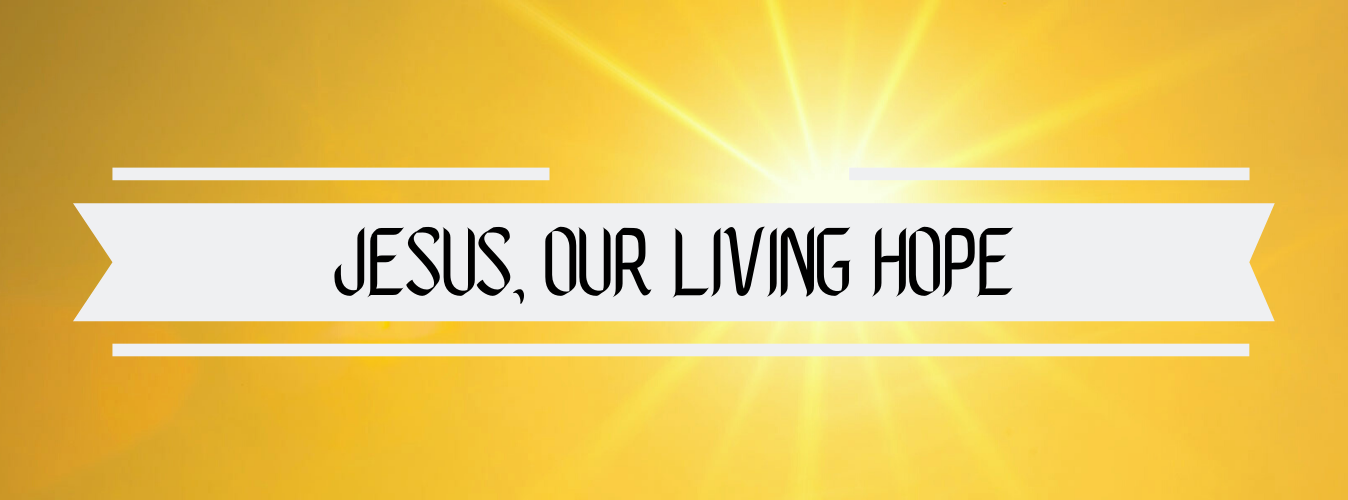 Jesus Our Living Hope