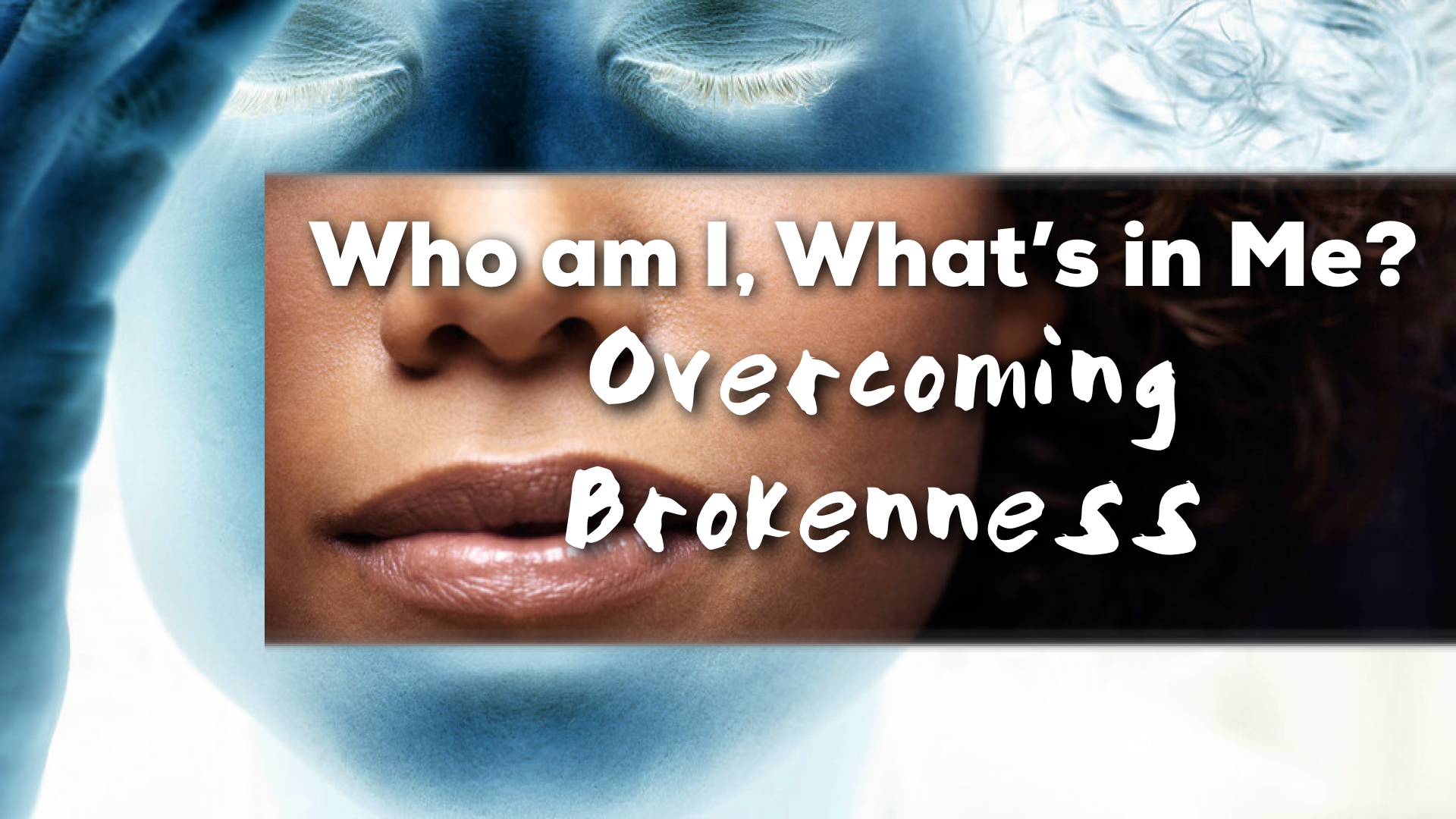 "What""s In Me, Who Am I - Overcoming Brokenness"