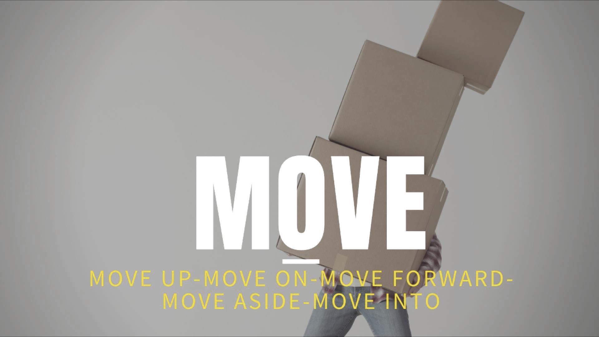 Move Up Move On Move Forward Move Aside Move Into