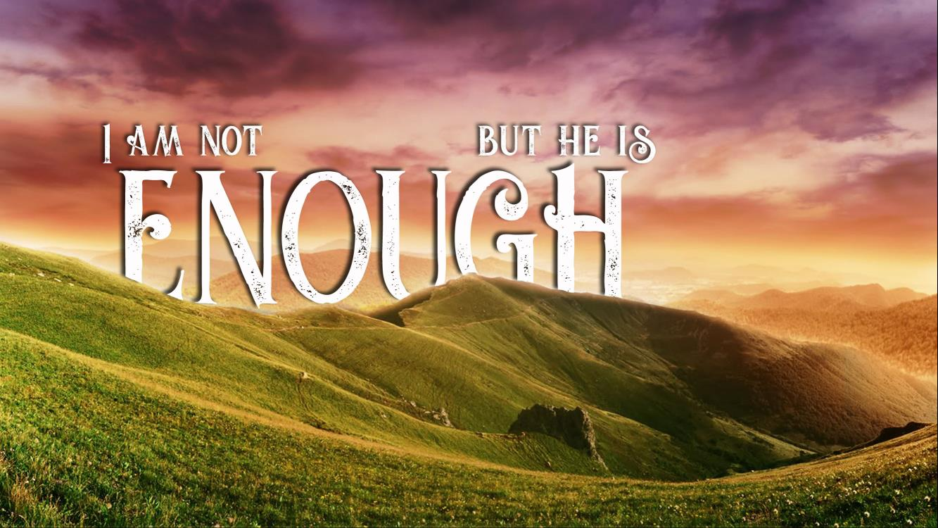 I Am Not Enough But He Is