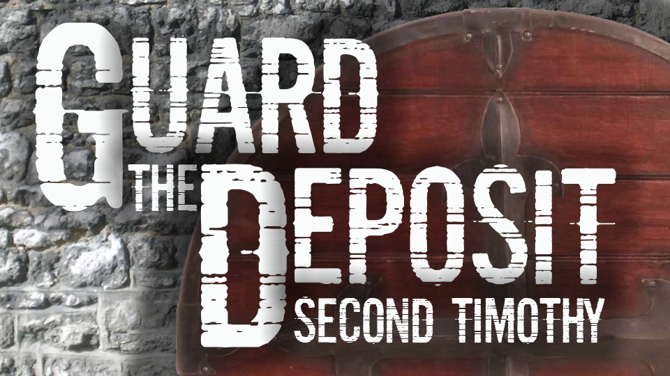 Guard the Deposit: Second Timothy