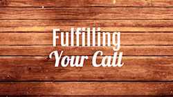 Fulfilling Your Call
