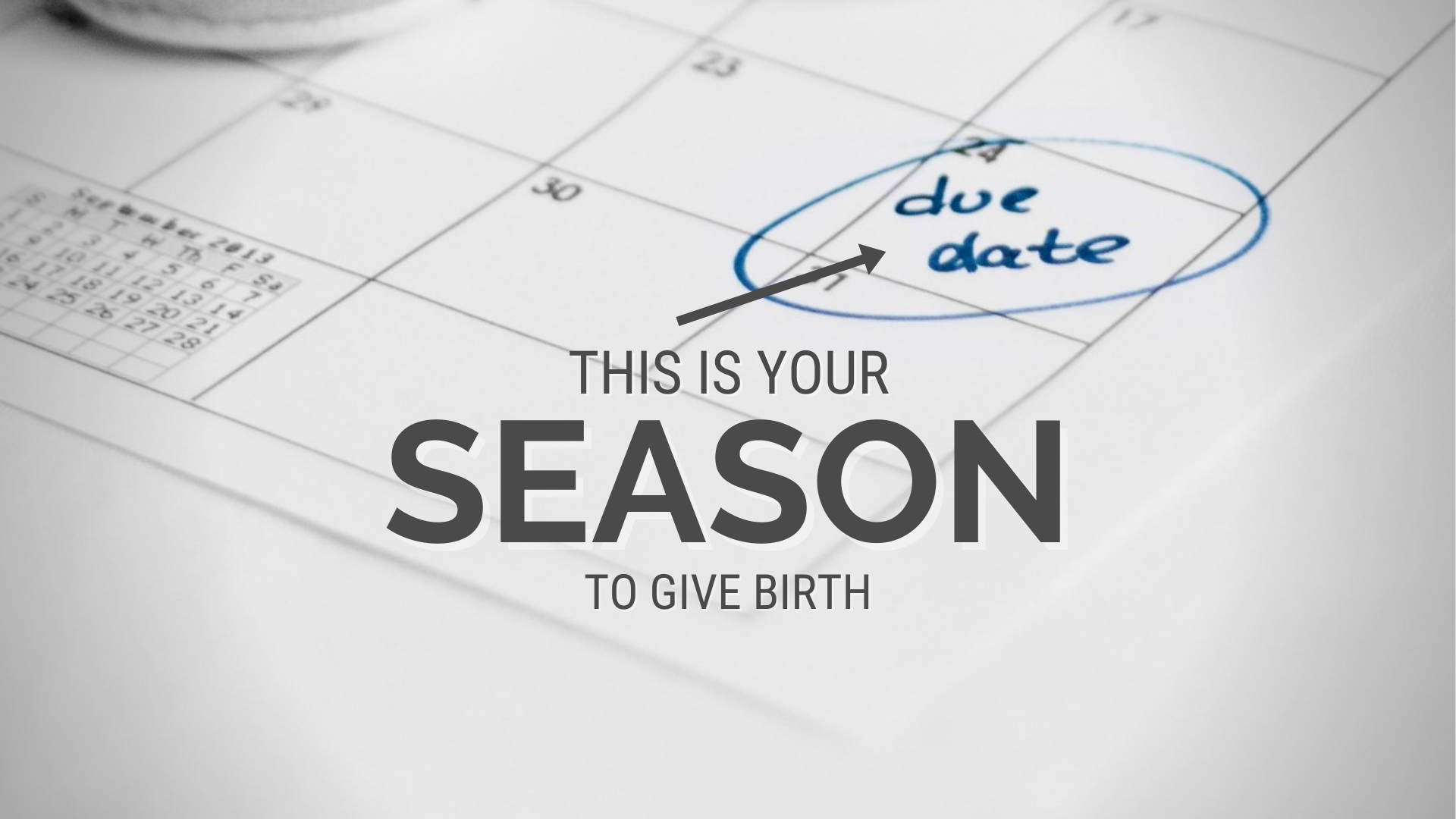 This Is Your Season To Give Birth