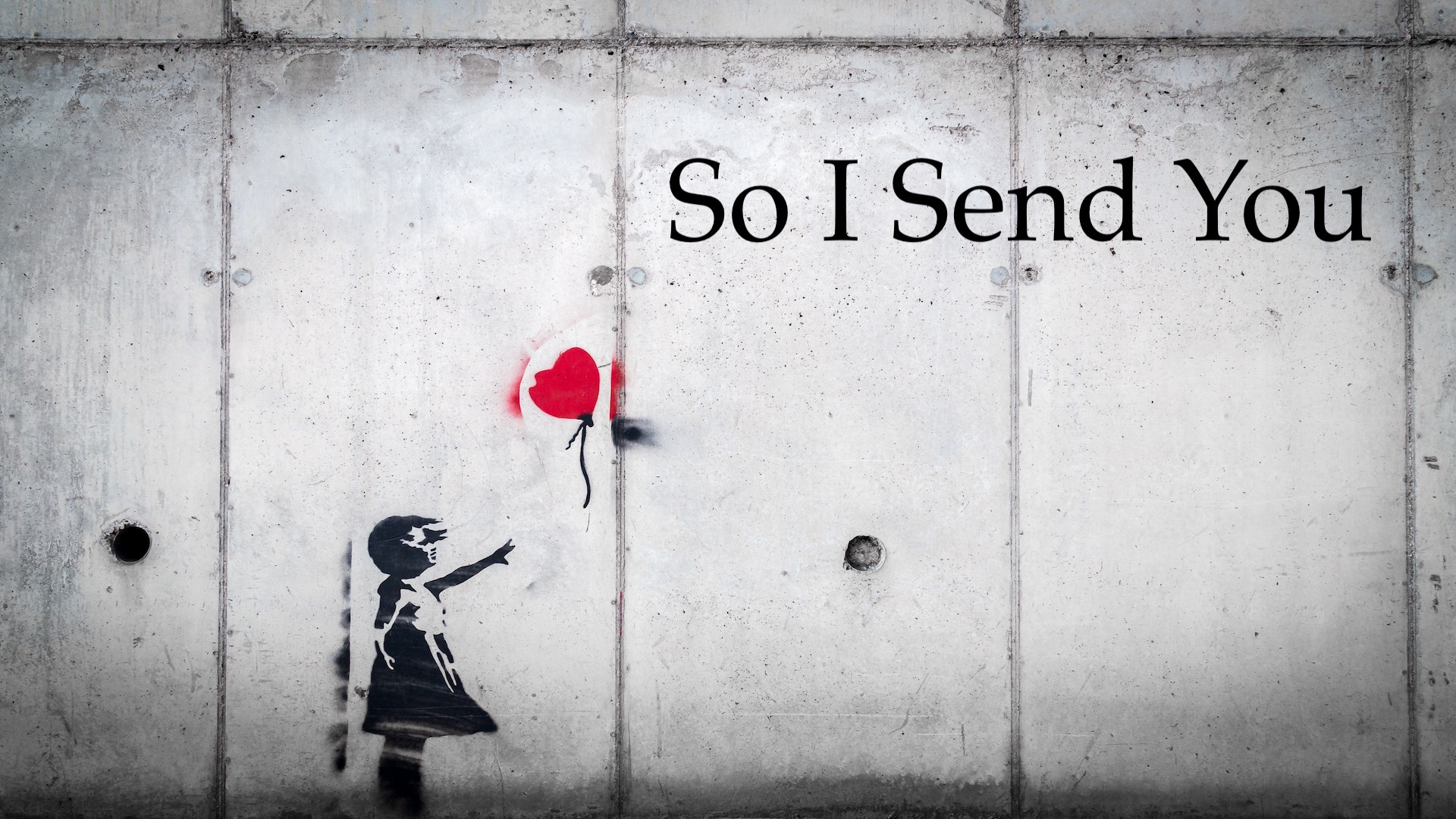 So I Send You