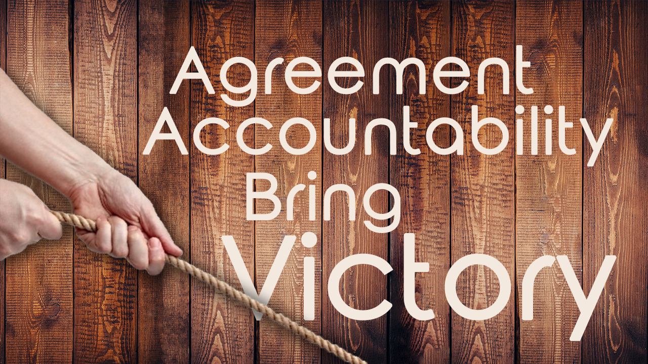 Agreement & Accountability Bring Victory