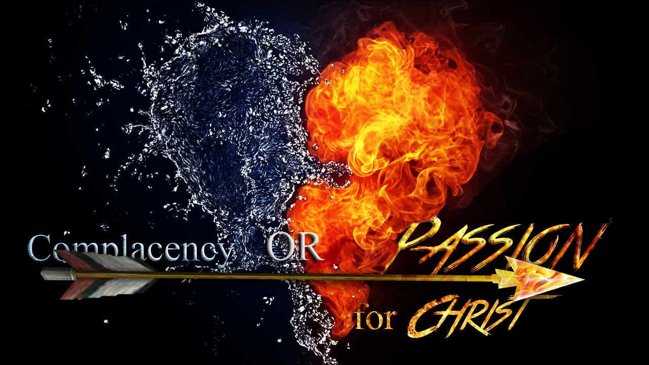 Complacency or Passion for Christ?