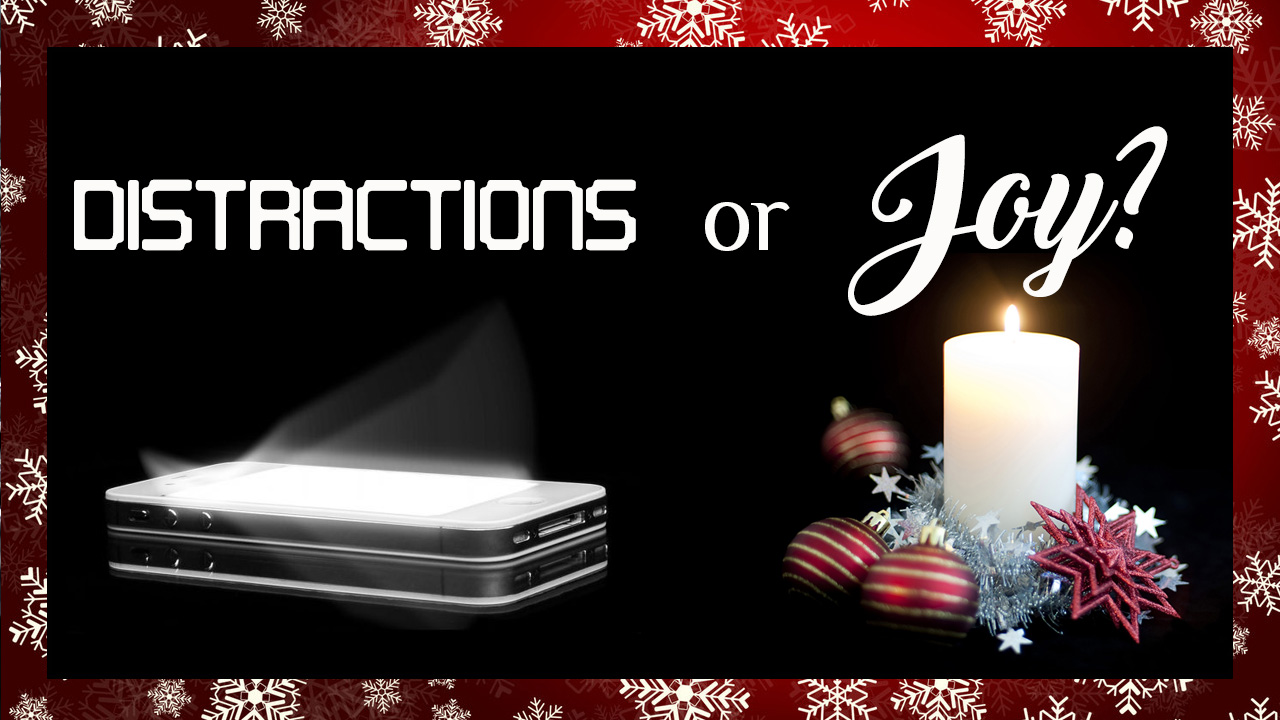 Distractions or Joy?