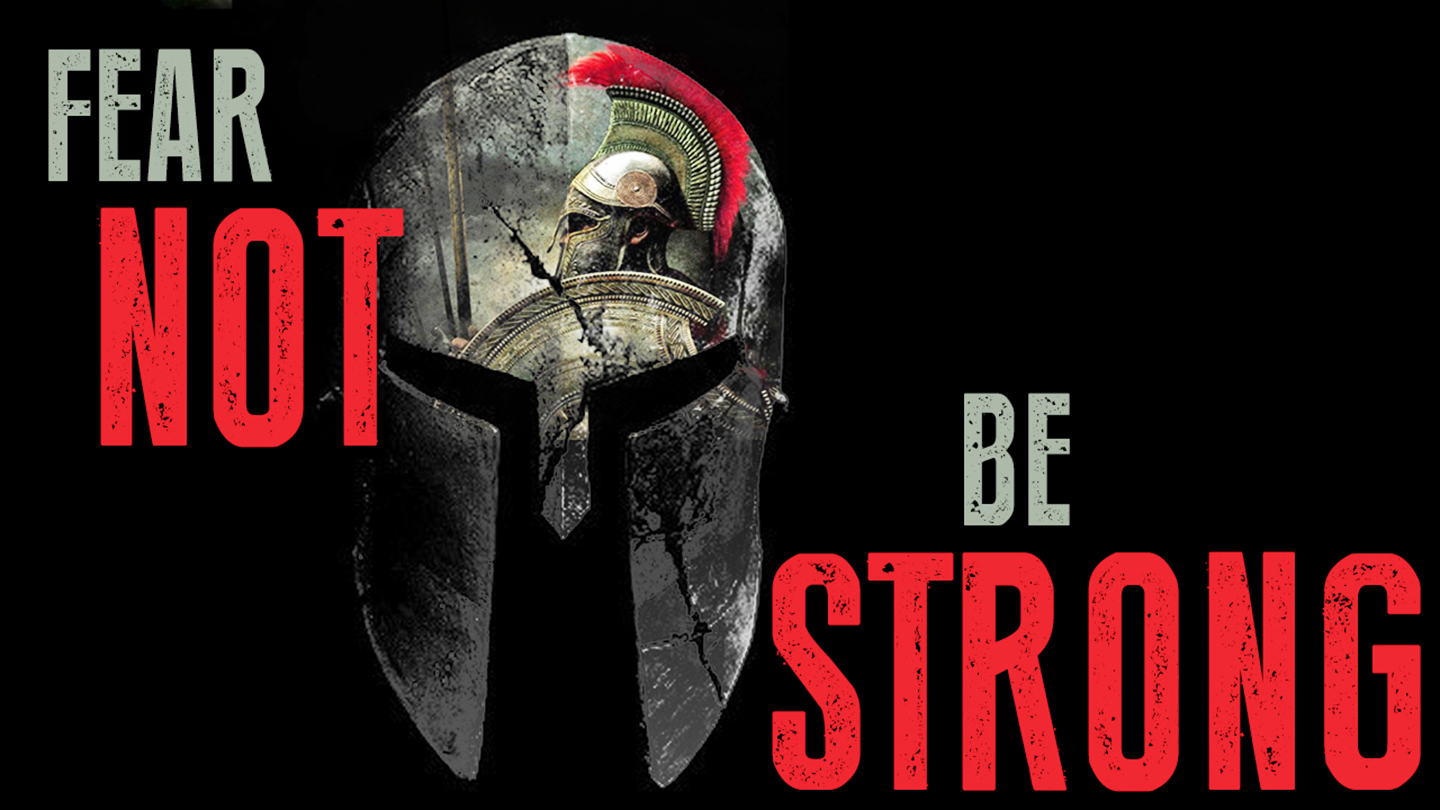 Fear Not, Be Strong