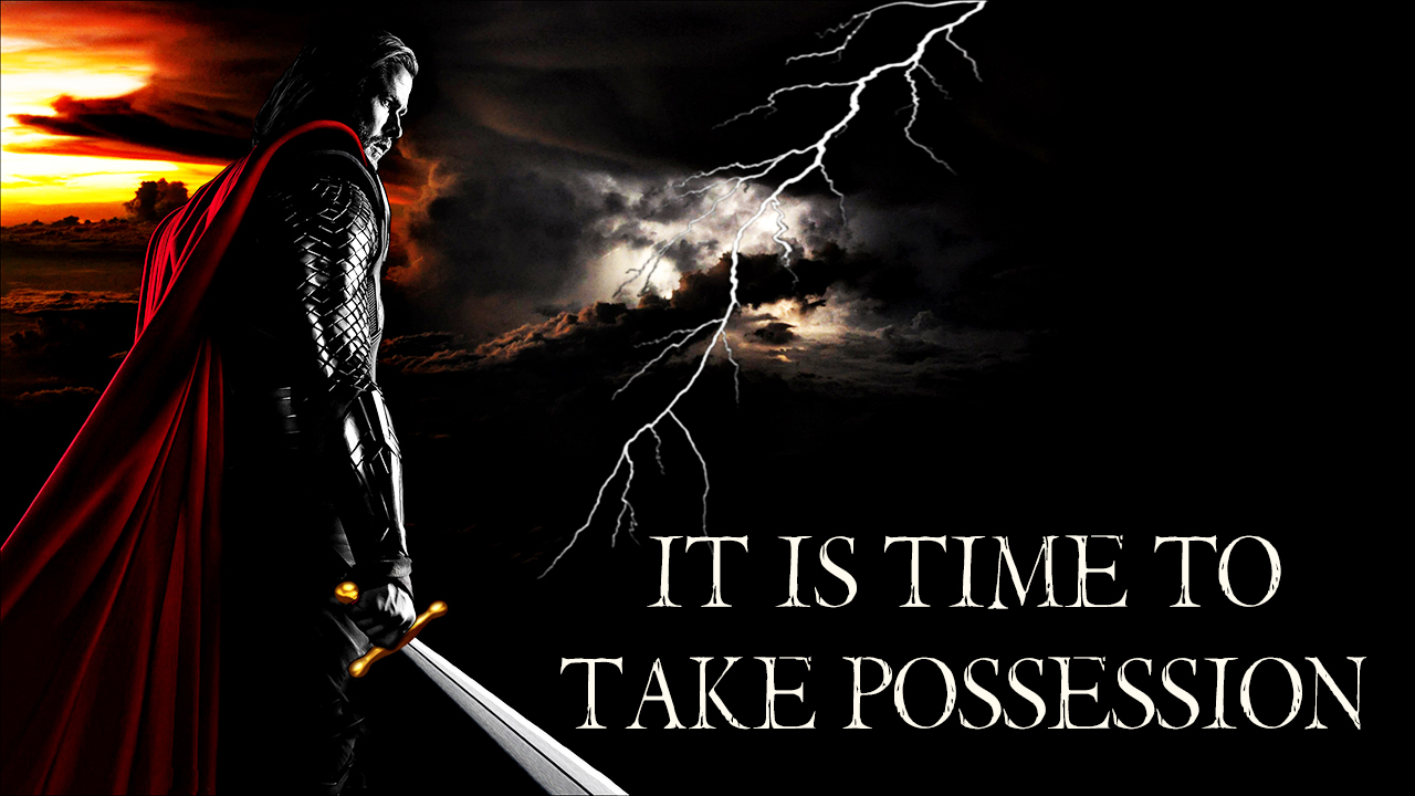 It is Time to Take Possession