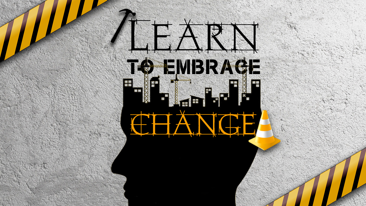 Learn to Embrace Change