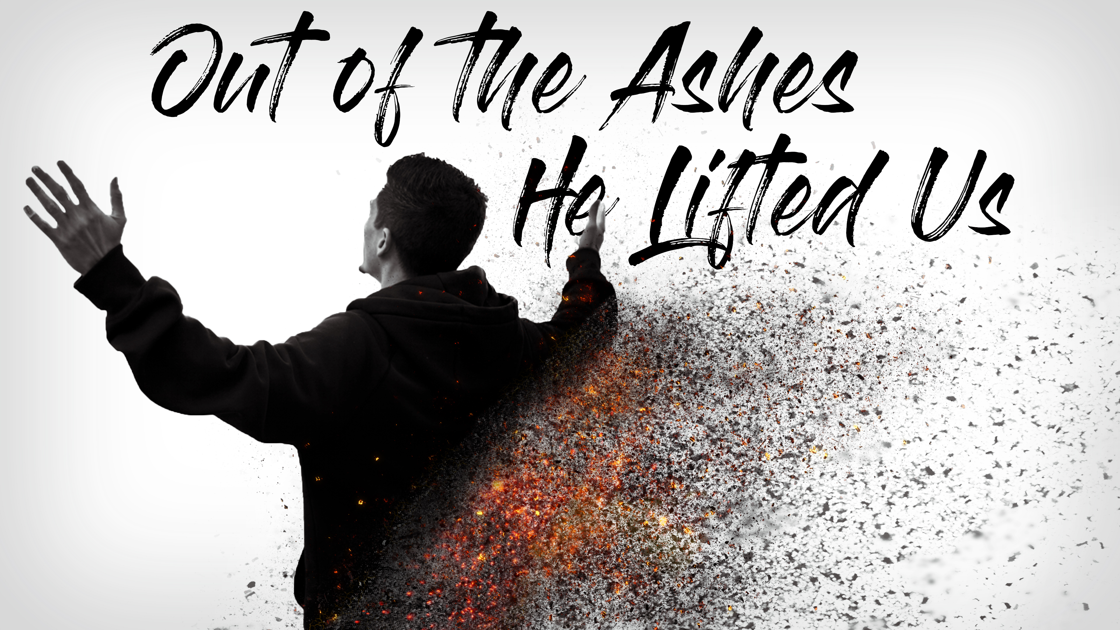 Out of the Ashes He Lifted Us