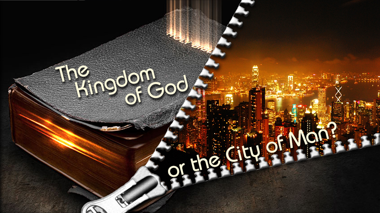 The Kingdom of God, or the City of Man?