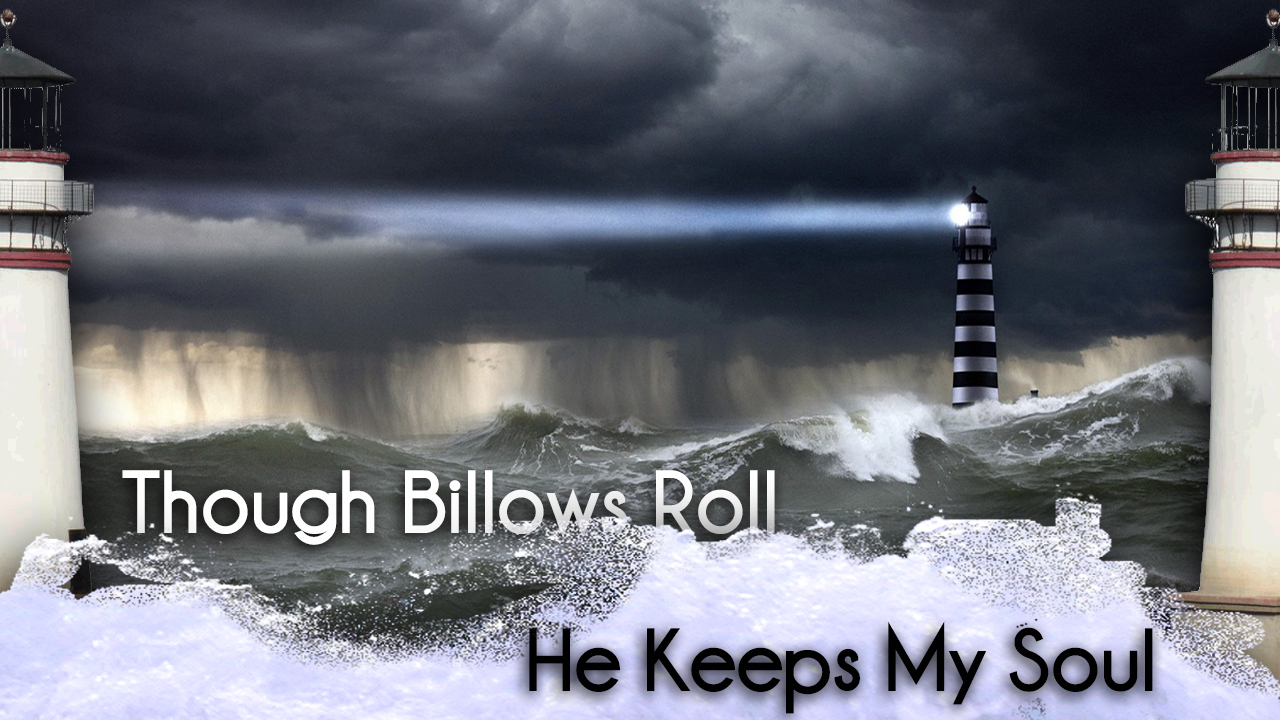 Though Billows Roll, He Keeps My Soul