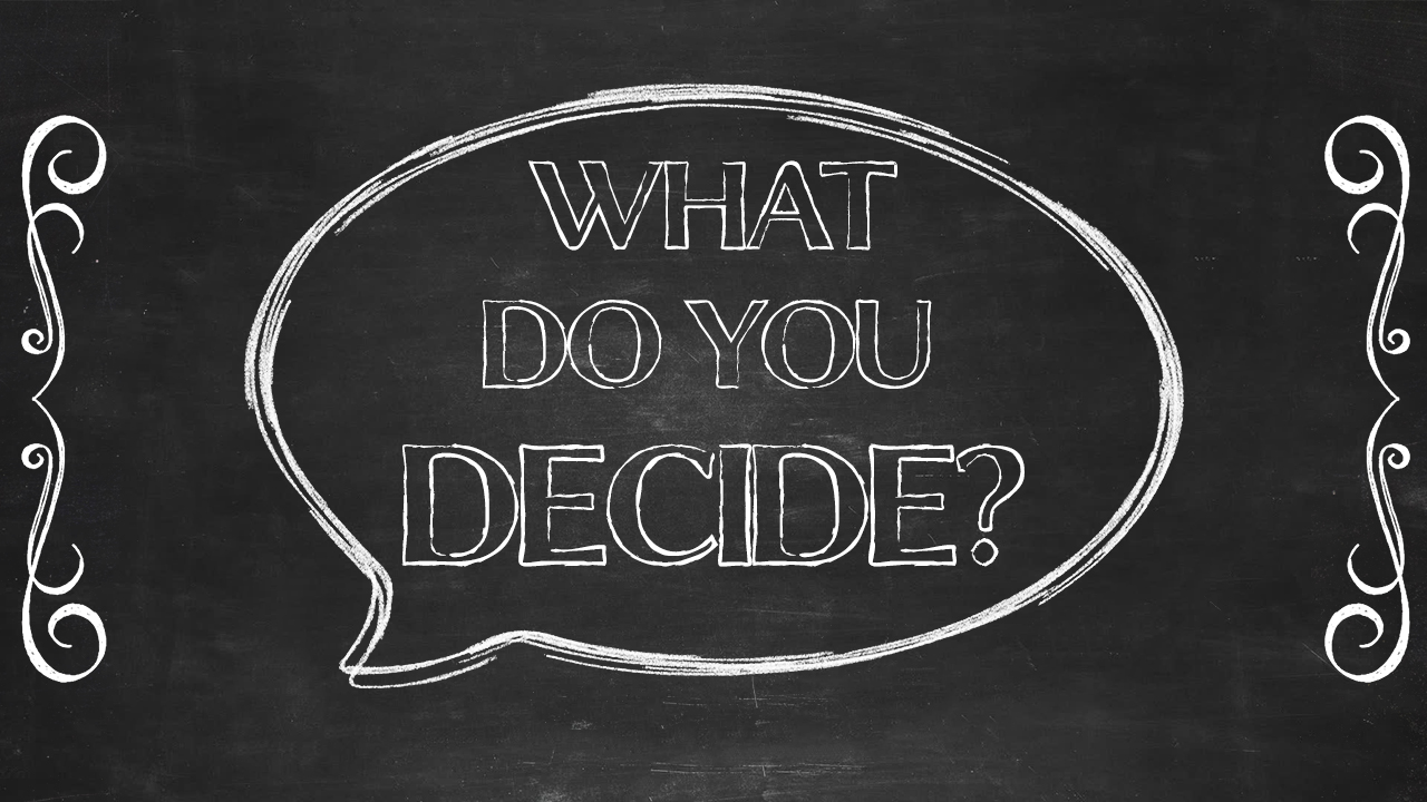 What Do You Decide?