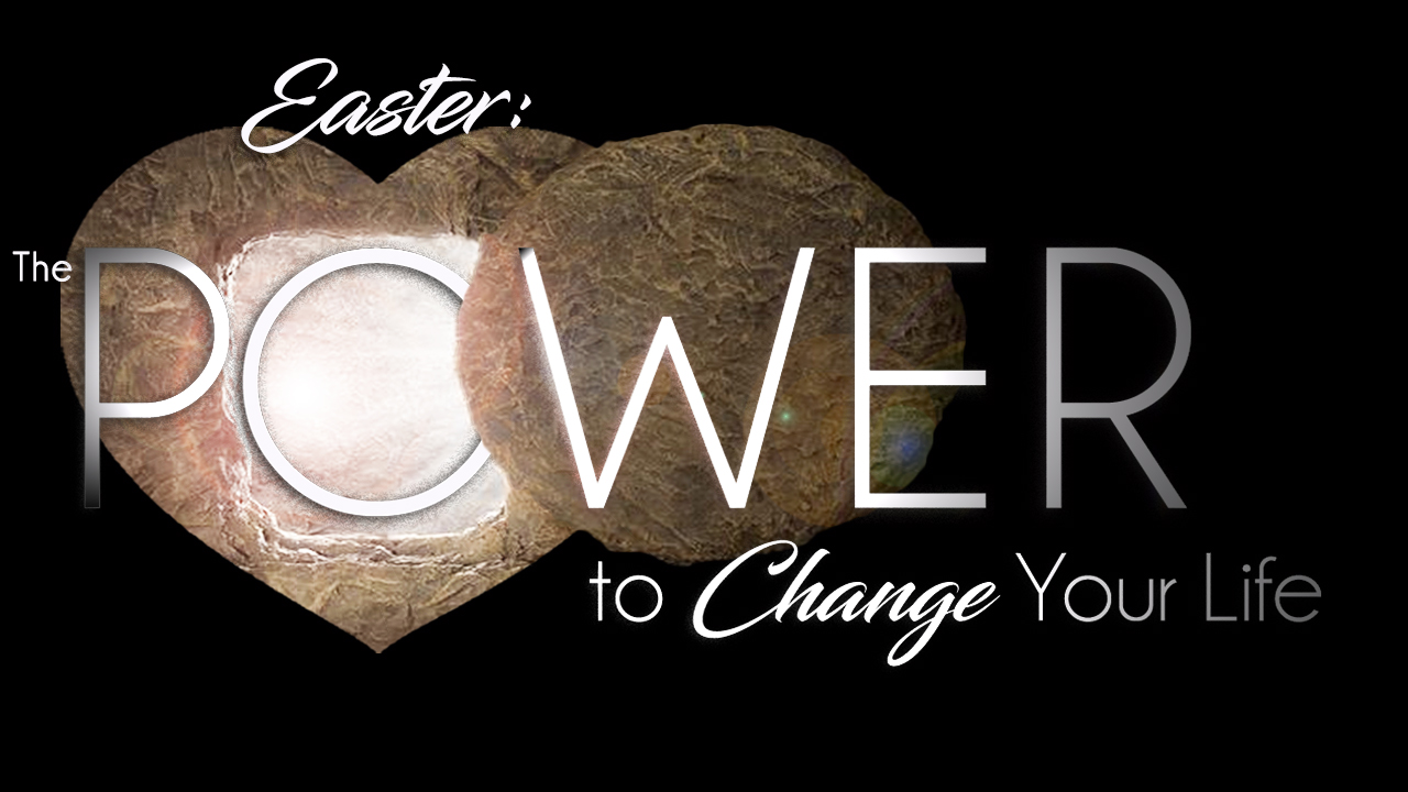 Easter: The Power to Change Your Life