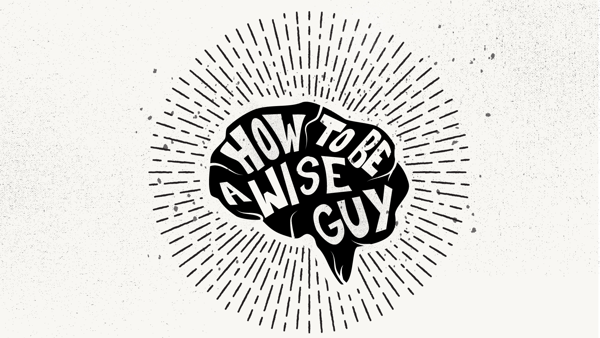 How To Be A Wise Guy