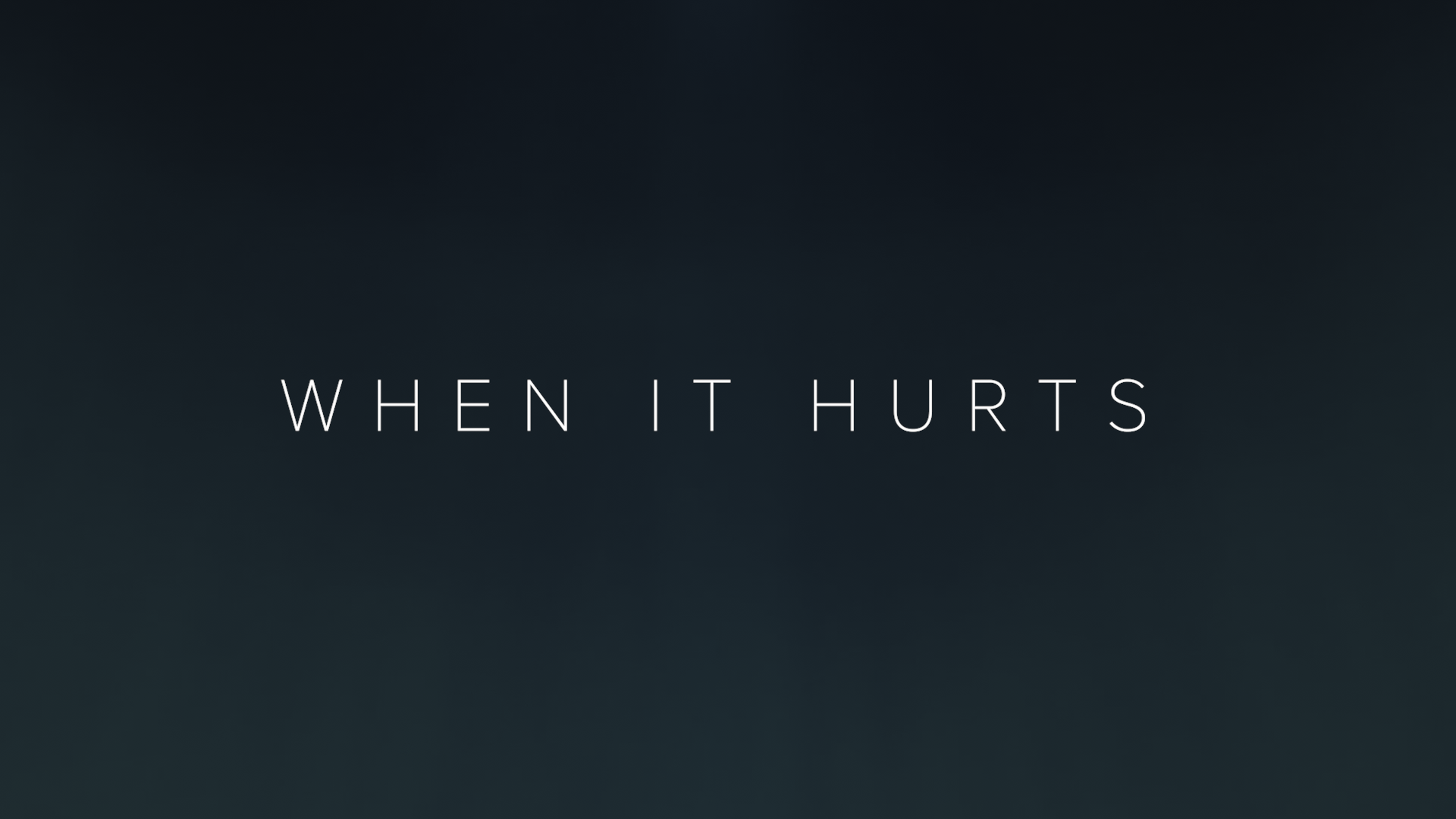 When It Hurts