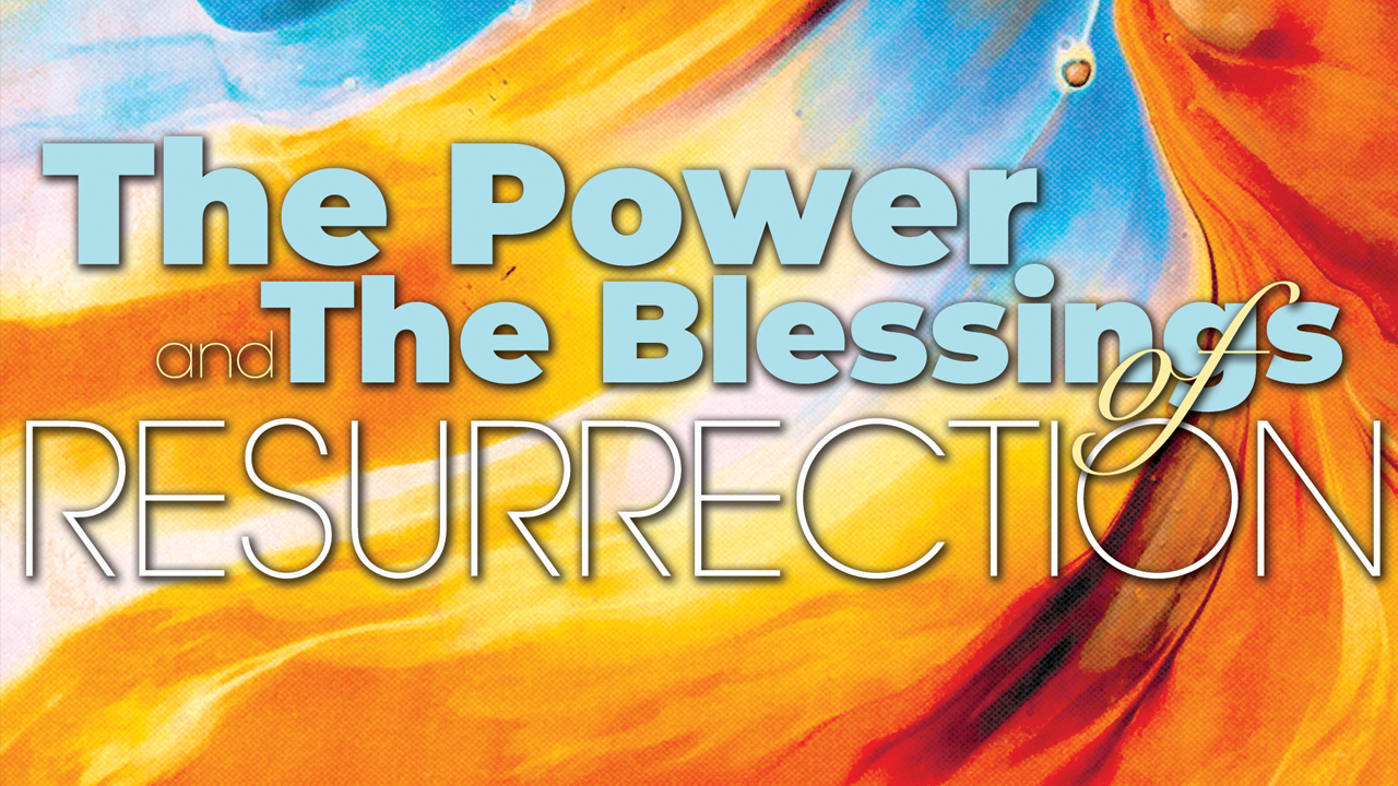 The Power of The Resurrection and The Blessings
