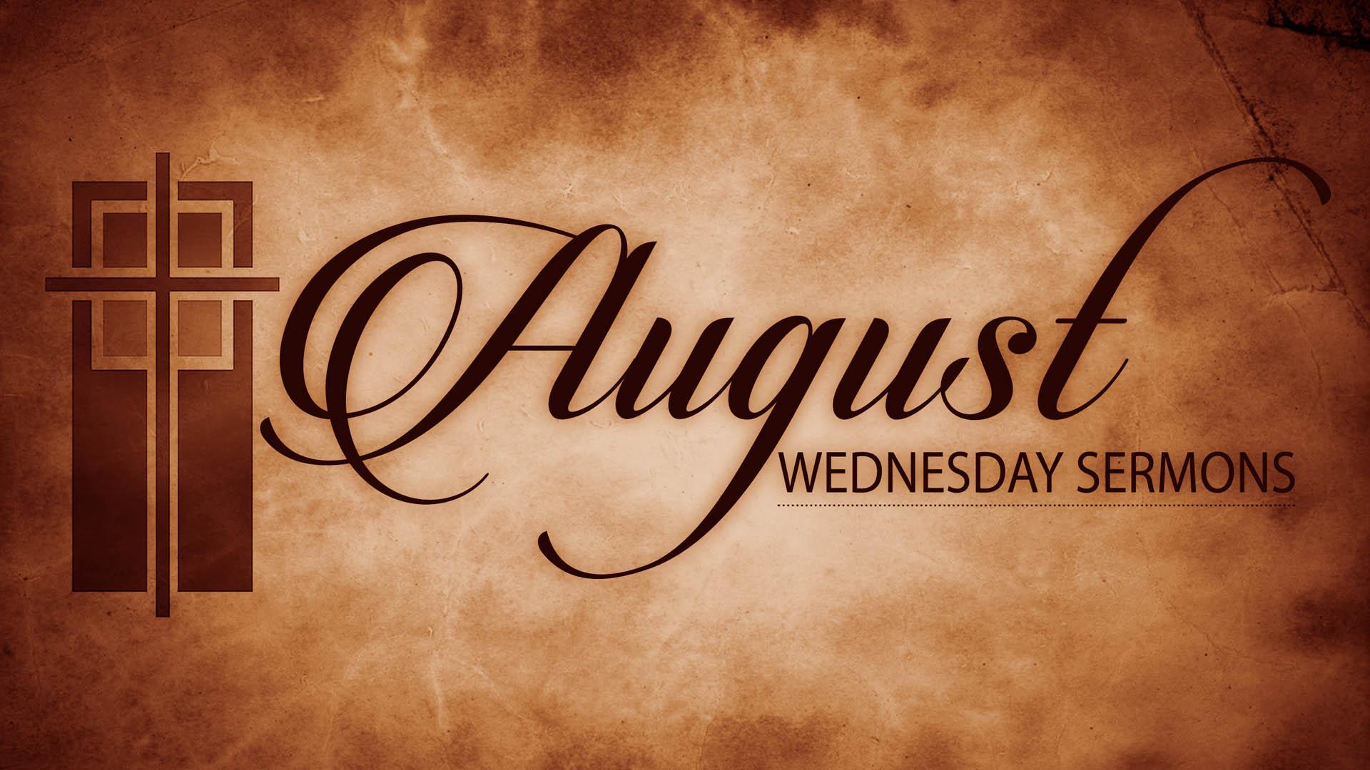 August Wednesday Sermons