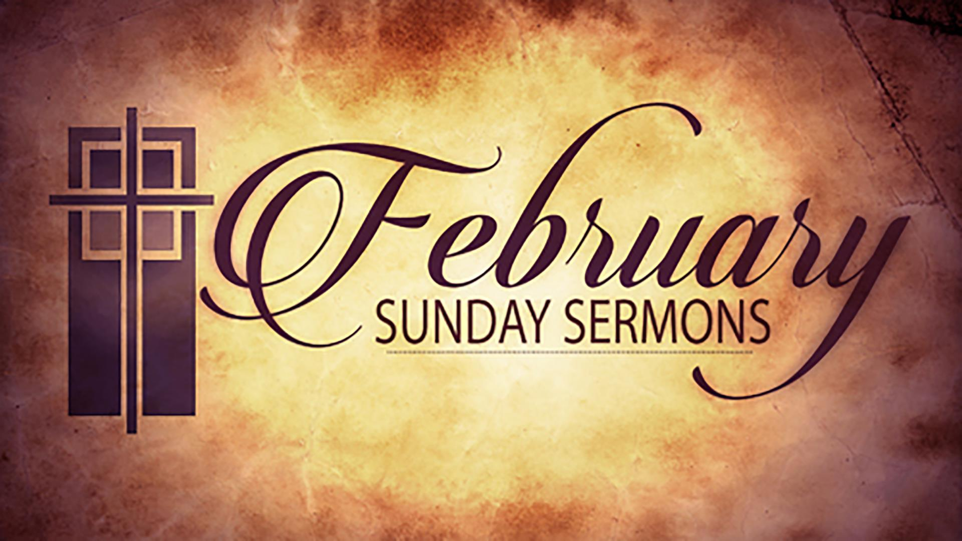 February Sunday Sermons