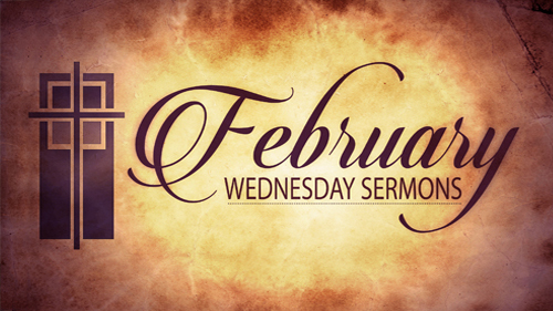 February Wednesday Sermons