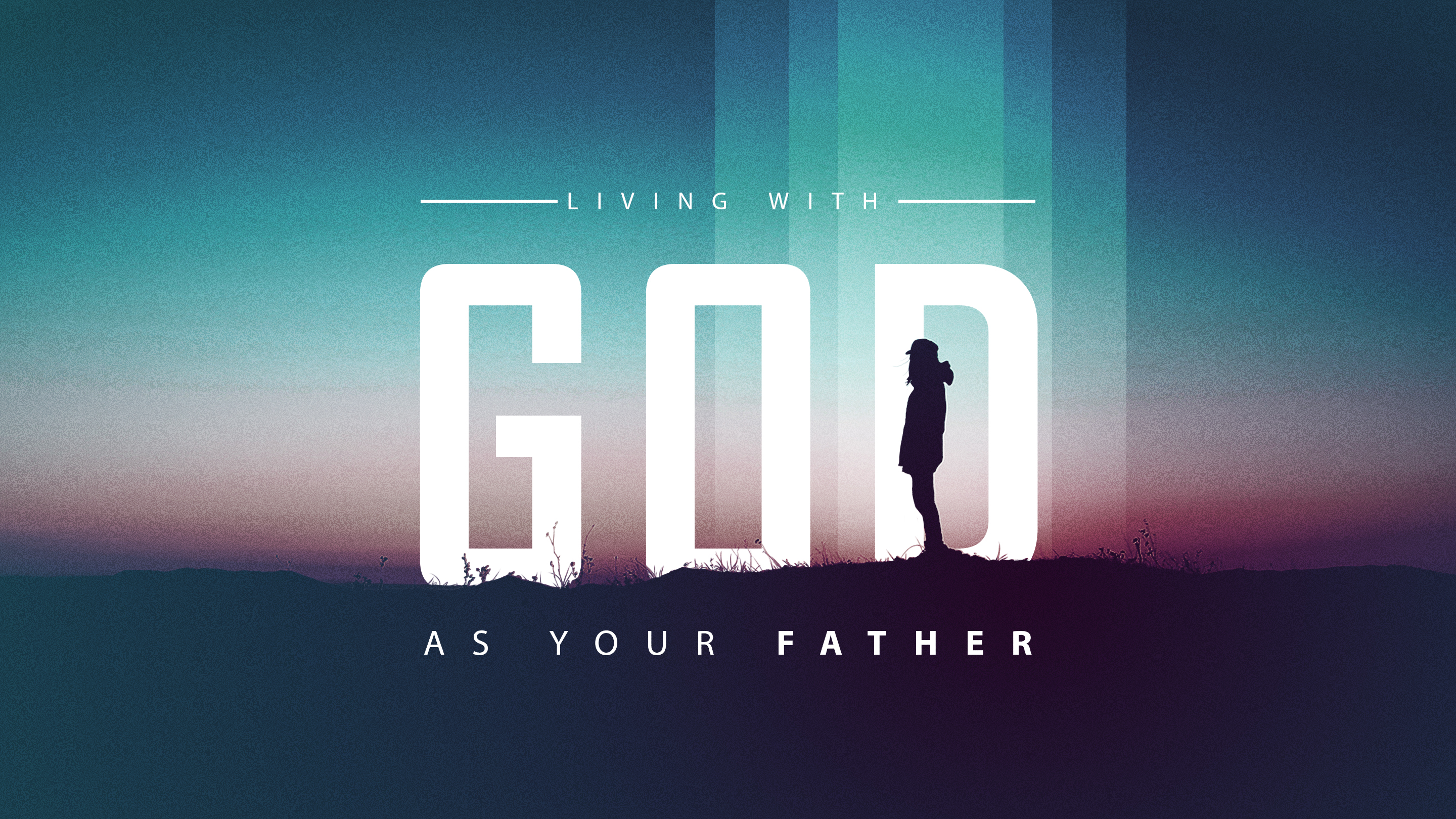 Living with God as your Father