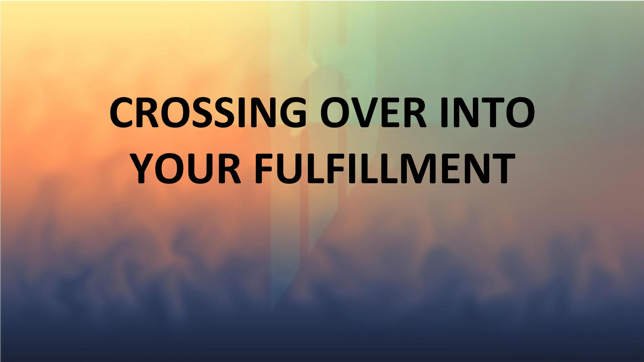 Crossing over into Fulfillment
