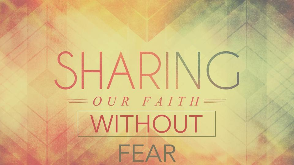 Sharing Our Faith Without Fear
