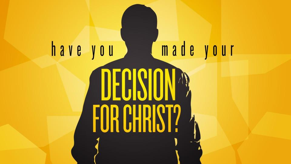 Have Your Made Your Decision for Christ?