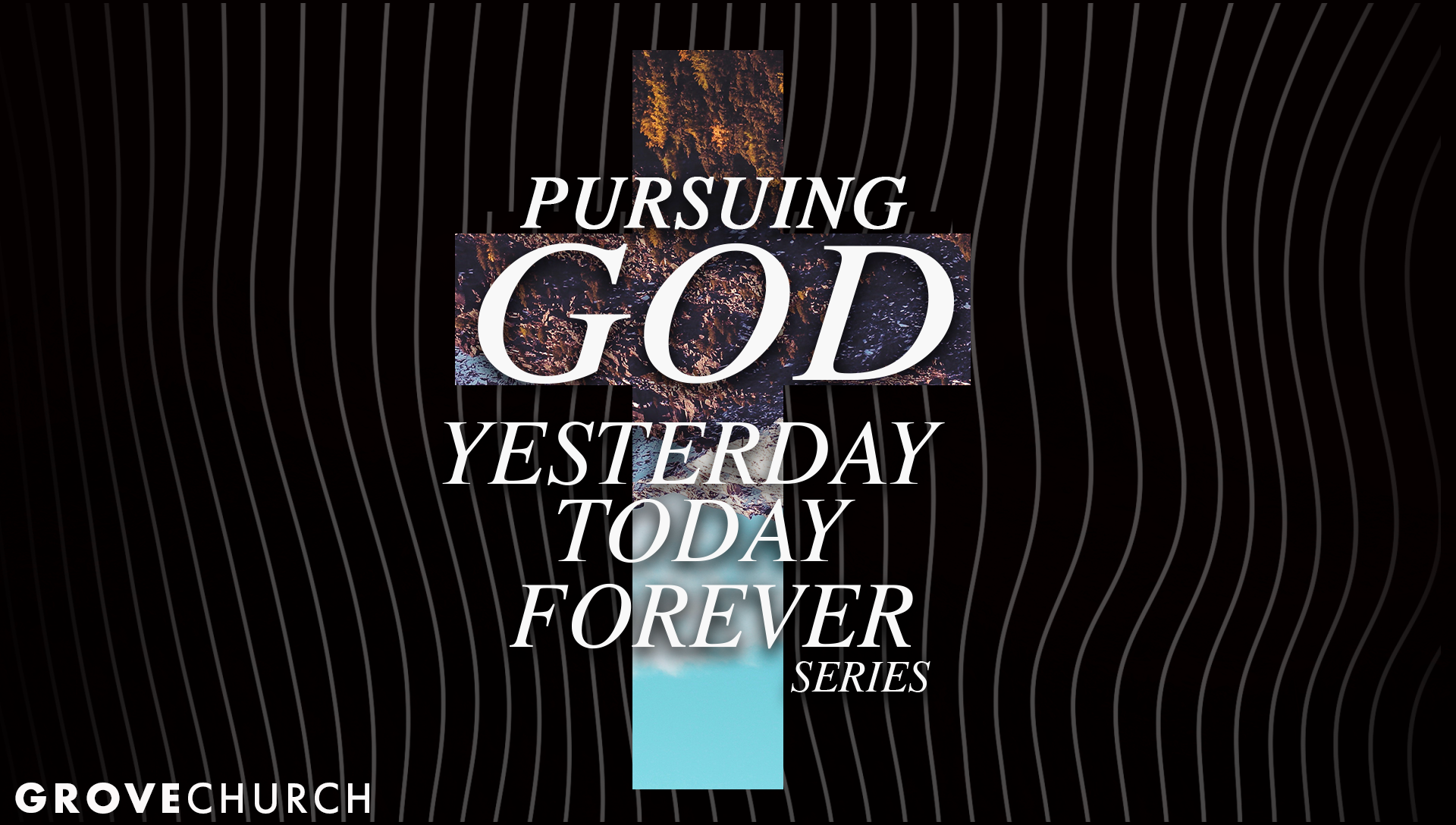 Pursuing God Yesterday, Today, Forever - July 2018