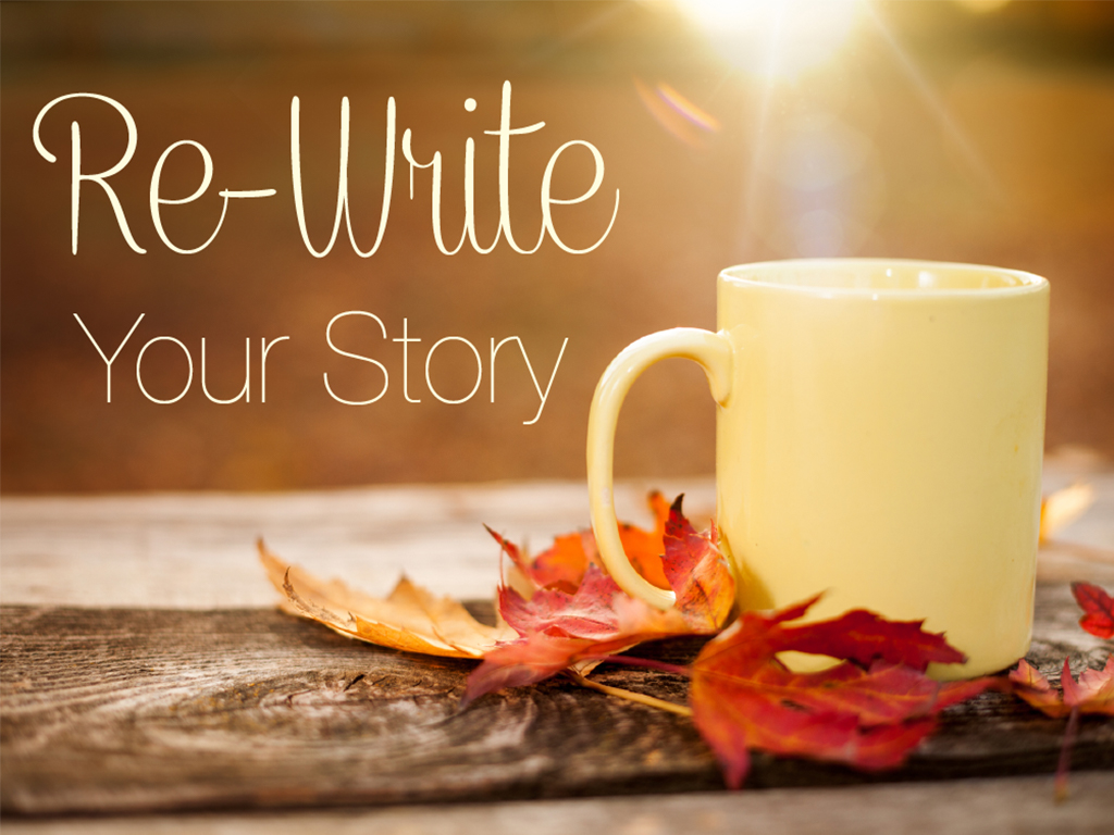 Re-Write Your Story *September 23- October 28, 2018