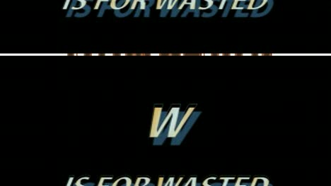 W Is For Wasted-Six
