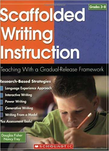 Scaffolded Writing Instruction: Teaching With a Gradual-Release Framework (Teaching Strategies)