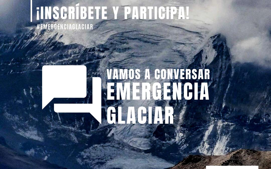 Ciclo de conversaciones: Emergencia Glaciar
