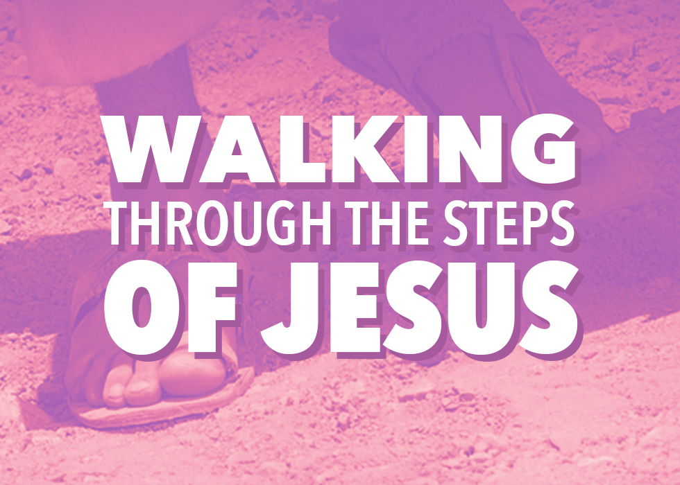 Walking Through The Steps of Jesus
