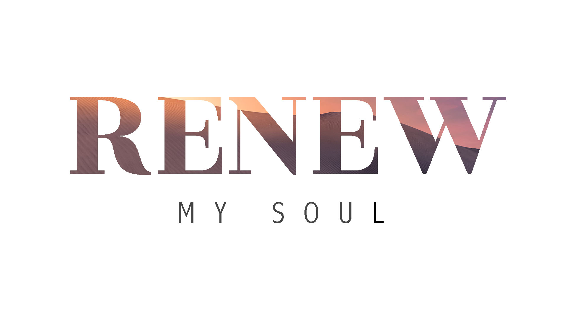Aug. 16 – Renew My Soul