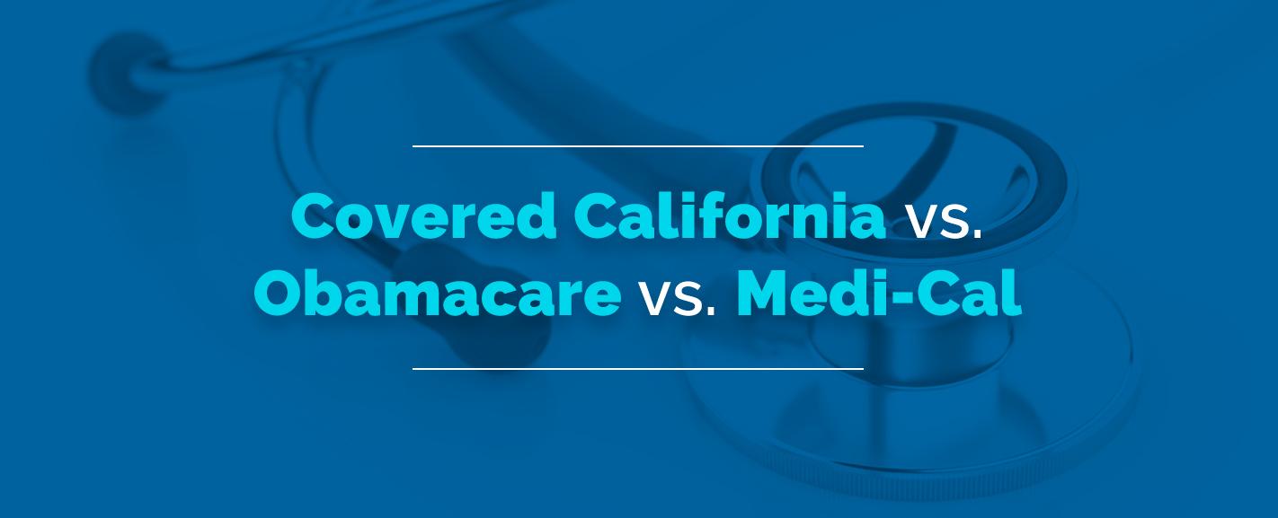 covered california vs obamacare vs medi-cal