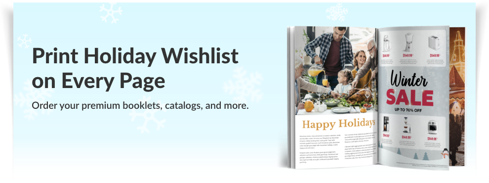 Print Holiday Wishlist on Every Page | Order your premium booklets, catalogs, and more.