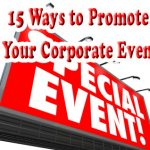 15 Ways to Promote Your Corporate Event