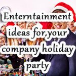 Entertainment Ideas for Your Holiday Company Party