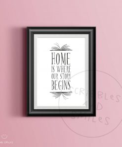 Home is where our story begins - home decor - typography quote print - wall art - family wall art