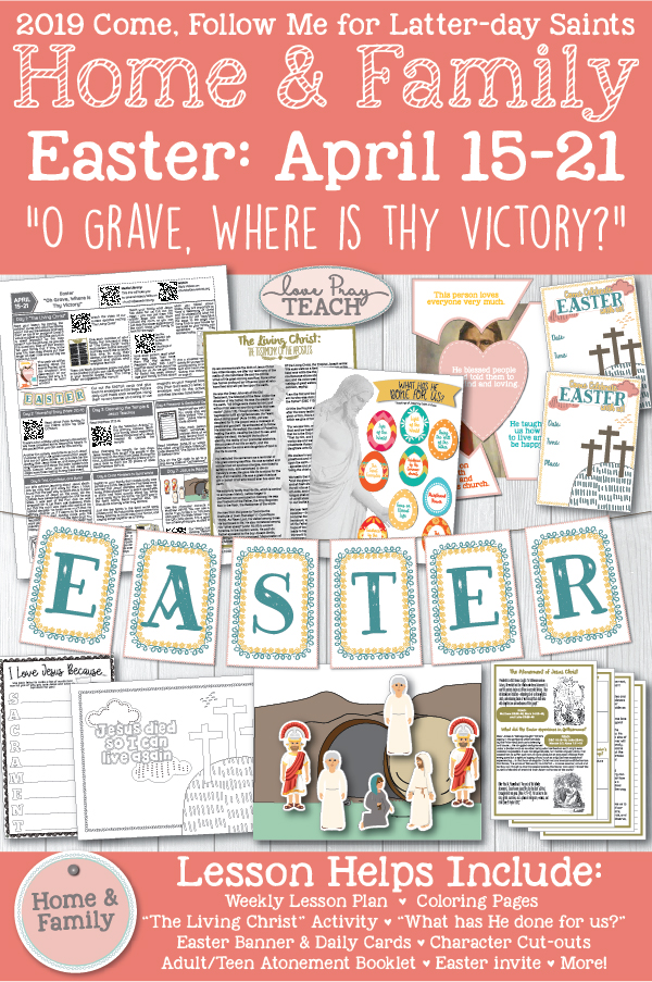 """Come, Follow Me for Individuals and Families--New Testament 2019: April 15–21 Easter """"O Grave, Where Is Thy Victory?"""" Printable Lesson Packet for Families by LovePrayTeach.com"""