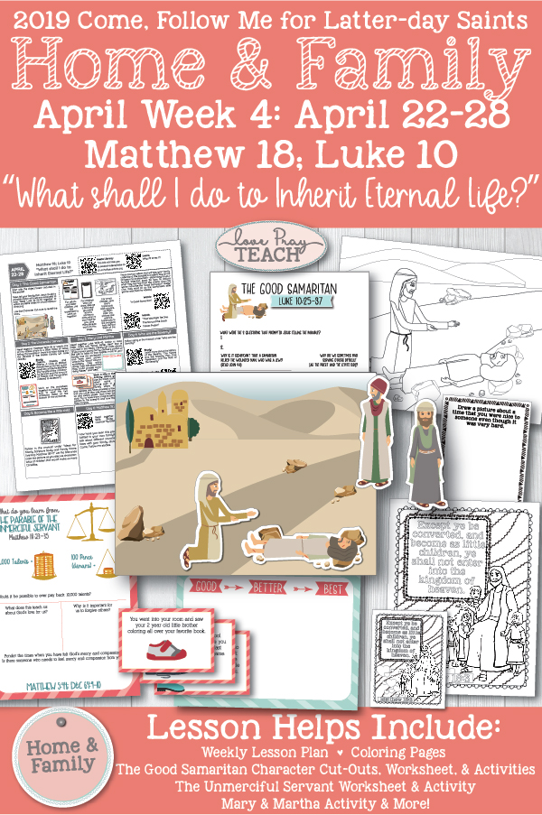 """Come, Follow Me for Individuals and Families - New Testament 2019 April Week 4: April 22–28 Matthew 18; Luke 10 """"What Shall I Do to Inherit Eternal Life?"""" Printable Lesson Packet 