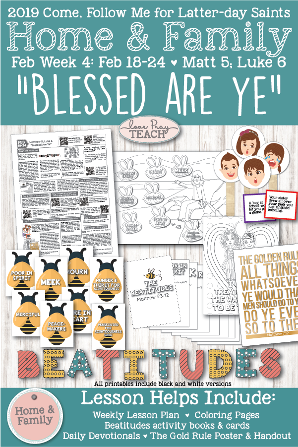 """Come, Follow Me for Families and Individuals -- New Testament 2019; February 18–24 Matthew 5; Luke 6 """"Blessed Are Ye"""" ; Printable lesson Packet for Families  www.LovePrayTeach.com"""