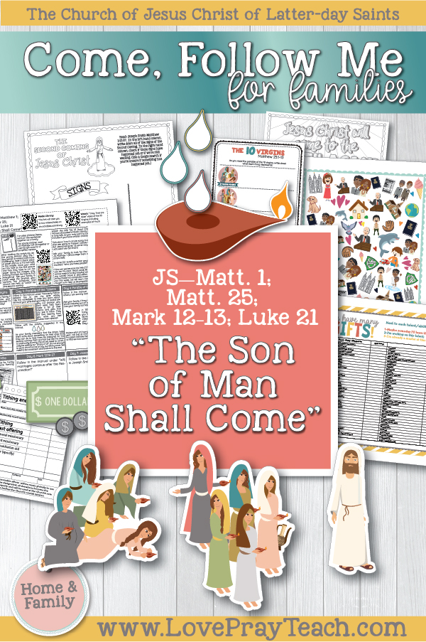 "Come, Follow Me— For Individuals and Families New Testament 2019 June Week 1: May 27–June 2 Joseph Smith—Matthew 1; Matthew 25; Mark 12–13; Luke 21 ""The Son of Man Shall Come"" Printable packet for families  